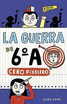 Cero pixelero (Serie La guerra de 6ºA 4) de [Sara Cano Fernández]