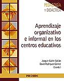Aprendizaje organizativo e informal en los centros educativos: Propuestas para el desarrollo institucional y profesional (Psicología)
