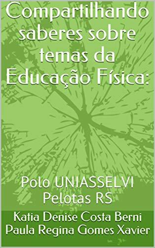 Compartilhando saberes sobre temas da Educação Física:: Polo UNIASSELVI Pelotas RS (01 Livro 1)…