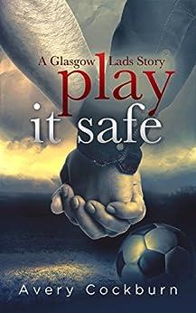 Play It Safe: A Glasgow Lads Story by [Avery Cockburn]
