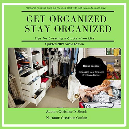 Get Organized Stay Organized                   By:                                                                                                                                 Christine D. Shuck                               Narrated by:                                                                                                                                 Gretchen Conlon                      Length: 4 hrs and 46 mins     Not rated yet     Overall 0.0