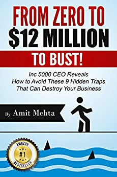 From Zero to $12 Million to Bust!: Inc 5000 CEO Reveals How to Avoid These 9 Hidden Traps that can Destroy Your Business by [Amit Mehta]