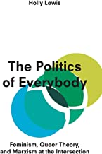 The Politics of Everybody: Feminism, Queer Theory and Marxism at the Intersection