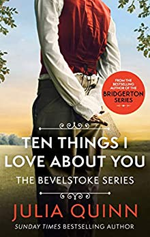 Ten Things I Love About You (Bevelstoke Book 3) by [Julia Quinn]