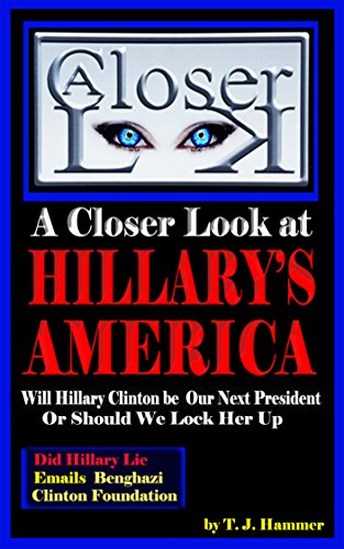 Hillary's America, A Closer Look at: Will Hillary Clinton be Our Next President or Should we Lock Her Up (English Edition)
