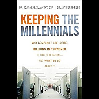 Keeping the Millennials     Why Companies Lose Billions in Turnover to This Generation - and What to Do About It              By:                                                                                                                                 Joanne Sujansky                               Narrated by:                                                                                                                                 Robin Miles                      Length: 8 hrs and 12 mins     Not rated yet     Overall 0.0