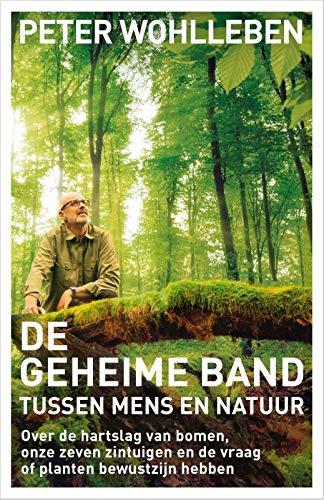 De geheime band tussen mens en natuur: Over de hartslag van bomen, onze zeven zintuigen en de vraag of planten bewustzijn hebben