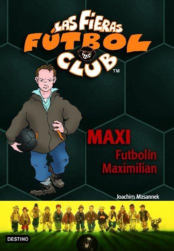 Maxi Futbolín Maximilian: Las Fieras del Fútbol Club 7 (Las Fieras Futbol Club)