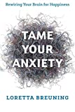 Image of Tame Your Anxiety: Rewiring Your Brain for Happiness