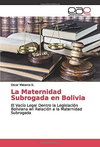La Maternidad Subrogada en Bolivia: El Vacío Legal Dentro la Legislación Boliviana en Relación a la Maternidad Subrogada