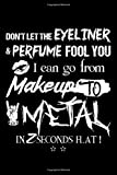 Don't Let The Eyeliner Perfume Fool You I Can Go From Makeup To Metal In 2 Seconds Flat! Notebook: (110 Pages, Lined paper, 6 x 9 size, Soft Glossy Cover)