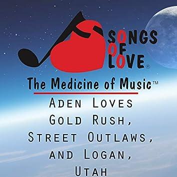 Aden Loves Gold Rush, Street Outlaws, and Logan, Utah