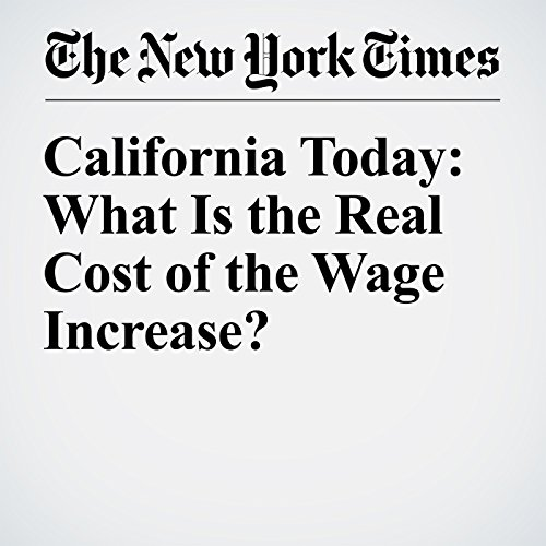 California Today: What Is the Real Cost of the Wage Increase? copertina