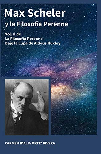 Max Scheler y la Filosofía Perenne: La Filosofía Perenne bajo la lupa de Aldous Huxley (Spanish Edition)