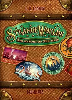 Strangeworlds - Öffne den Koffer und spring hinein! (German Edition) by [L. D. Lapinski, Pascal Nöldner, Yvonne Hergane]