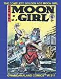 The Complete Golden Age Moon Girl: Gwandanaland Comics #1311 --- With Her Moonstone and Her Strength, She Battles Against Crime and Evil - All Her Stories!