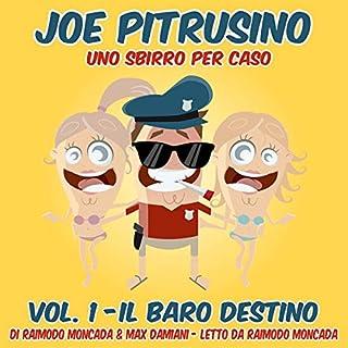 Il Baro destino     Joe Pitrusino - Uno Sbirro per caso 1              Di:                                                                                                                                 Max Damiani,                                                                                        Raimondo Moncada                               Letto da:                                                                                                                                 Raimondo Moncada                      Durata:  25 min     4 recensioni     Totali 4,5