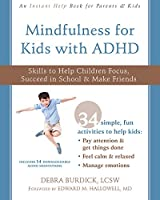 Mindfulness for Kids With ADHD: Skills to Help Children Focus, Succeed in School & Make Friends (Instant Help Books)
