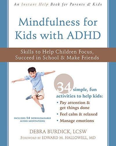 Mindfulness for Kids with ADHD: Skills to Help Children Focus, Succeed in School, and Make Friends (