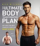 Your Ultimate Body Transformation Plan: Get into the Best Shape of Your Life - in Just 12 Weeks - Nick Mitchell