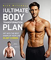 Your Ultimate Body Transformation Plan: Get into the Best Shape of Your Life in Just 12 Weeks