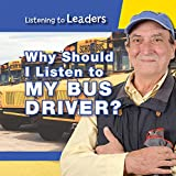 Why Should I Listen to My Bus Driver? (Listening to Leaders)