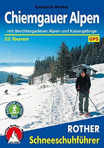Chiemgauer Alpen: Mit Berchtesgadener Alpen und Kaisergebirge. 53 Schneeschuhtouren. Mit GPS-Tracks. (Rother Schneeschuhführer)