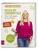 Heilen mit Lebensmitteln: Meine Top 10 gegen 100 Krankheiten: Hafer, Kartoffeln, Kohl & Co. als sanfte Hausmittel - Dr. med. Franziska Rubin