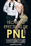 Técnicas efectivas de PNL: Estrategias diarias para seducir, aumentar la autoestima, la confianza, el carisma y alcanzar el éxito en lo que te propongas: 3 (caminando al éxito)