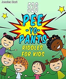 526 Pee-Yo Pants Riddles For Kids: Funny Jokes, Brain Teasers and Riddles That Every Kid Loves! Watch Your Kids Laugh Hysterically! (Ages: 7-9 8-12) by [Jessica Hart]