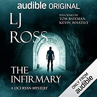 The Infirmary: A DCI Ryan Mystery     An Audible Original Drama              By:                                                                                                                                 LJ Ross                               Narrated by:                                                                                                                                 Tom Bateman,                                                                                        Bertie Carvel,                                                                                        Hermione Norris,                   and others                 Length: 6 hrs and 29 mins     953 ratings     Overall 4.4