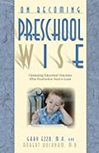 On Becoming Preschool Wise: Optimizing Educational Outcomes What Preschoolers Need to Learn