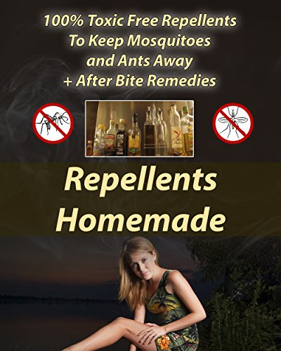 Repellents Homemade: 100{1e27cdc10ef4225fb09e1ea511c8f2050f12f9f3bdfd32d26c587ac7c5ce0cdf} Toxic Free Repellents To Keep Mosquitoes and Ants Away+ After Bite Remedies (English Edition)