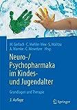 Neuro-/Psychopharmaka im Kindes- und Jugendalter: Grundlagen und Therapie - Manfred Gerlach