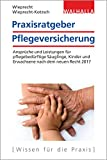 Praxisratgeber Pflegeversicherung: Ansprüche und Leistungen für pflegebedürftige Kinder und Erwachse…