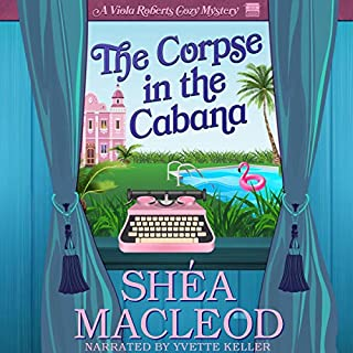 The Corpse in the Cabana: A Viola Roberts Cozy Mystery     Viola Roberts Cozy Mysteries, Book 1              By:                                                                                                                                 Shéa MacLeod                               Narrated by:                                                                                                                                 Yvette Keller                      Length: 4 hrs and 47 mins     48 ratings     Overall 4.0