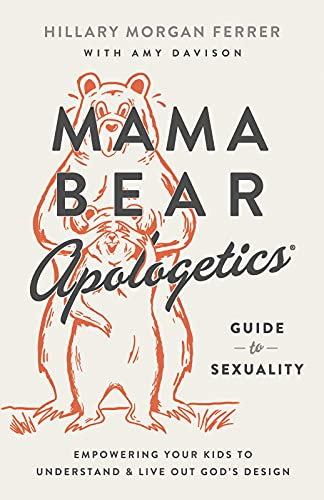 Mama Bear Apologetics® Guide to Sexuality: Empowering Your Kids to Understand and Live Out God's