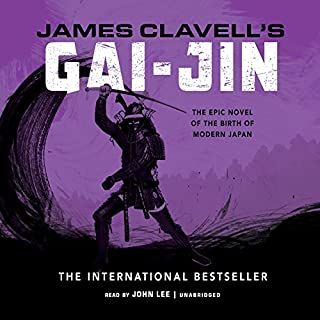 Gai-Jin     The Epic Novel of the Birth of Modern Japan              Written by:                                                                                                                                 James Clavell                               Narrated by:                                                                                                                                 John Lee                      Length: 50 hrs and 17 mins     9 ratings     Overall 4.3