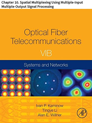 Optical Fiber Telecommunications VIB: Chapter 10. Spatial Multiplexing Using Multiple-Input Multiple-Output Signal Processing (Optics and Photonics) (English Edition)