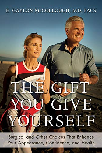The Gift You Give Yourself: Surgical and Other Choices That Enhance Your Appearance, Confidence, and Health