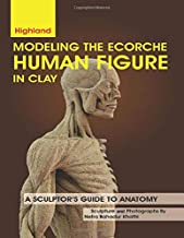 Modeling The Ecorche Human Figure in Clay: A Sculptor's Guide to Anatomy