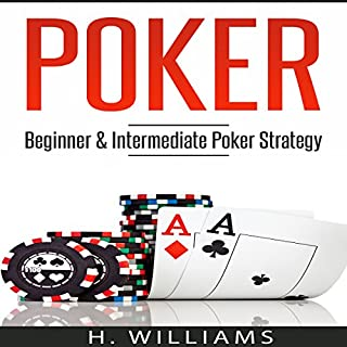 Poker     Beginner and Intermediate Poker Strategy              By:                                                                                                                                 H. Williams                               Narrated by:                                                                                                                                 Michael Hatak                      Length: 50 mins     3 ratings     Overall 5.0