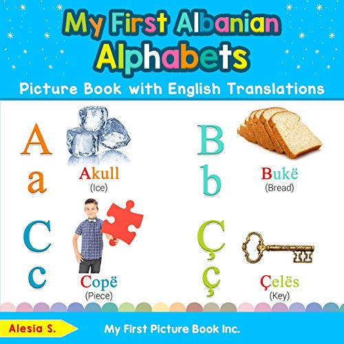 My First Albanian Alphabets Picture Book with English Translations: Bilingual Early Learning & Easy Teaching Albanian Books for Kids (Teach & Learn Basic Albanian words for Children)
