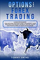 Options and Forex Trading: A Guide For Beginners. Tools With Bag Strategies, Money Management, Trade Discipline and Psychology. Technical Analysis, Tactics For Options and Forex, To Create Passive Income