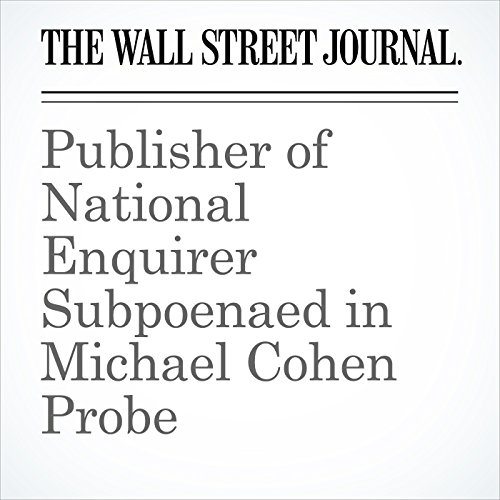 Publisher of National Enquirer Subpoenaed in Michael Cohen Probe copertina
