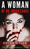 A Woman of No Importance: Color Illustrated, Formatted for E-Readers (Unabridged Version) (English Edition)