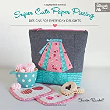 Super Cute Paper Piecing: Designs for Everyday Delights