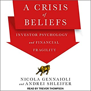 A Crisis of Beliefs     Investor Psychology and Financial Fragility              By:                                                                                                                                 Nicola Gennaioli,                                                                                        Andrei Shleifer                               Narrated by:                                                                                                                                 Trevor Thompson                      Length: 7 hrs and 40 mins     Not rated yet     Overall 0.0