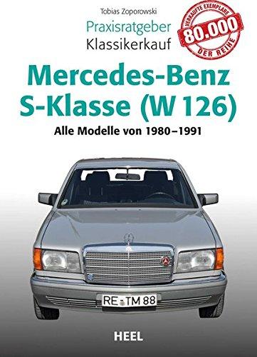 Praxisratgeber Klassikerkauf Mercedes-Benz S-Klasse ( W 126): Alle Modelle von 1980 bis 1991: Alle Modelle von 1979 bis 1991