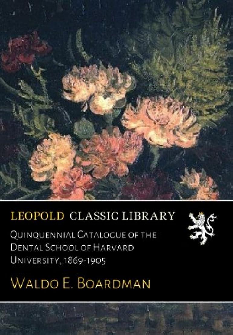 神のヒット厳Quinquennial Catalogue of the Dental School of Harvard University, 1869-1905